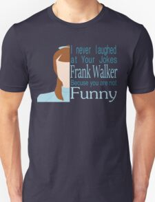 I Never Laughed Unisex T-Shirt