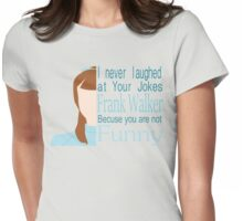 I Never Laughed Womens Fitted T-Shirt