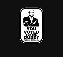 YOU VOTED FOR THE DUDD? Unisex T-Shirt