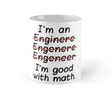 I'm an Engineer I'm Good at Math Mug