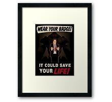 Wear Your Badge! Framed Print