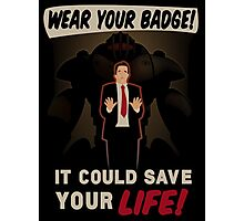 Wear Your Badge! Photographic Print