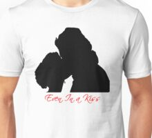 Even in a Kiss Unisex T-Shirt