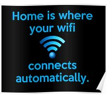 Home is where your wifi connects automatically. Poster