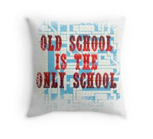 Old School Is The Only School Throw Pillow