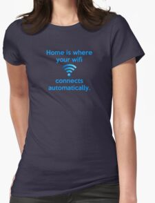 Home is where your wifi connects automatically. Womens Fitted T-Shirt