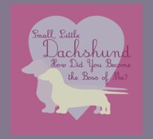 """""""Small, Little Dachshund How Did You Become the Boss of Me?"""" Doxie Weenie Dog Pink Purple Girly Girlie Silhouette  Kids Clothes"""