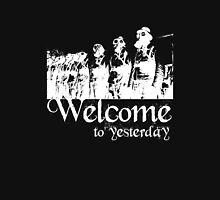 Welcome to yesterday... Unisex T-Shirt