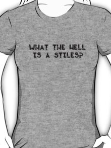 What the hell is a Stiles? T-Shirt