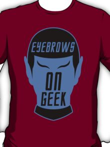 Eyebrows on geek! T-Shirt