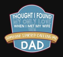 Thought I found my only Love when I met my wife then someone started calling me Dad #9100173 by mycraft