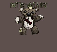 Don't You Want a Hug? Unisex T-Shirt