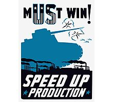 Must Win! Speed Up Production -- WWII Poster Photographic Print
