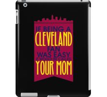If being a Cleveland Fan was easy it would be called Your Mom #9100188 iPad Case/Skin