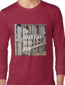 I'm Marrying Your Mom - imaginary band Long Sleeve T-Shirt