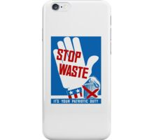 Stop Waste It's Your Patriotic Duty -- WWII Poster iPhone Case/Skin