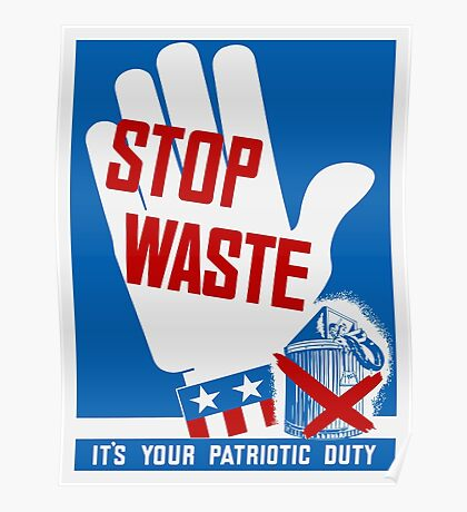 Stop Waste - It's Your Patriotic Duty - WWII Poster Poster