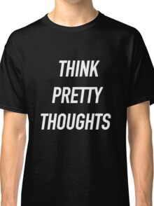 Think Pretty Thoughts (White) - Hipster/Funny/Trendy Meme Classic T-Shirt