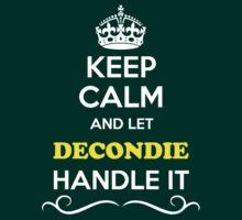 Keep Calm and Let DECONDIE Handle it T-Shirt