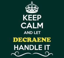 Keep Calm and Let DECRAENE Handle it T-Shirt