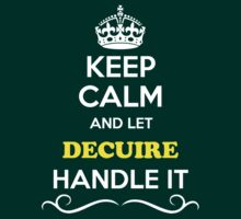 Keep Calm and Let DECUIRE Handle it T-Shirt