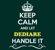 Keep Calm and Let DEDIARE Handle it T-Shirt