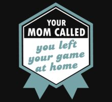 Your Mom called, You left your Game at Home #9100196 T-Shirt