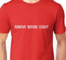 Remove Before Flight Unisex T-Shirt