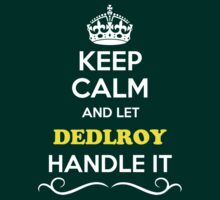 Keep Calm and Let DEDLROY Handle it T-Shirt