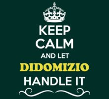 Keep Calm and Let DIDOMIZIO Handle it T-Shirt