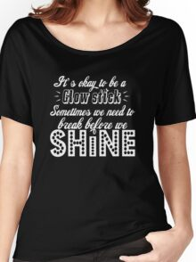 It's Okay to Be a Glow Stick Women's Relaxed Fit T-Shirt