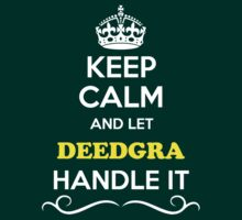 Keep Calm and Let DEEDGRA Handle it T-Shirt