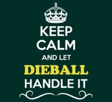 Keep Calm and Let DIEBALL Handle it T-Shirt