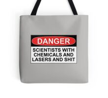 Danger: Scientists With Chemicals and Lasers and Shit Tote Bag