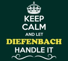 Keep Calm and Let DIEFENBACH Handle it T-Shirt