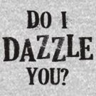 Do I dazzle you? by Adriana Owens