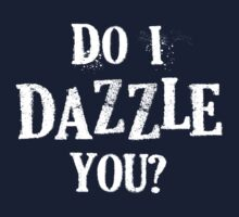 Do I dazzle you? (white text) by Adriana Owens
