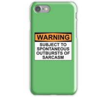 WARNING: SUBJECT TO SPONTANEOUS OUTBURSTS OF SARCASM iPhone Case/Skin