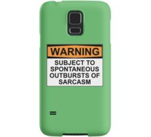 WARNING: SUBJECT TO SPONTANEOUS OUTBURSTS OF SARCASM Samsung Galaxy Case/Skin