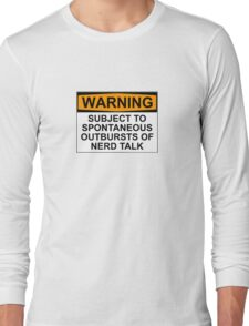 WARNING: SUBJECT TO SPONTANEOUS OUTBURSTS OF NERD TALK Long Sleeve T-Shirt
