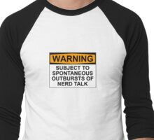 WARNING: SUBJECT TO SPONTANEOUS OUTBURSTS OF NERD TALK Men's Baseball ¾ T-Shirt