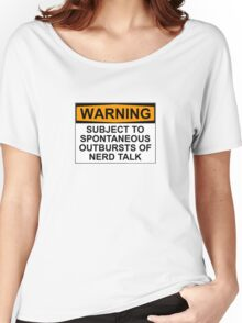 WARNING: SUBJECT TO SPONTANEOUS OUTBURSTS OF NERD TALK Women's Relaxed Fit T-Shirt