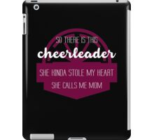 So there is this Cheerleader, she kinda stole my Heart she calls me Mom #9100208 iPad Case/Skin