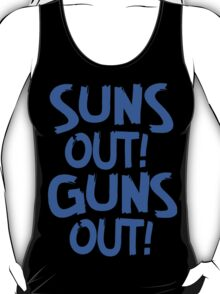 Suns Out Guns Out tank, t-shirt and more T-Shirt