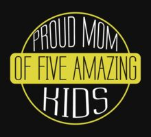 Proud Mom of Five Amazing Kids #9100209 by mycraft