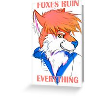 Foxes Ruin Everything Greeting Card
