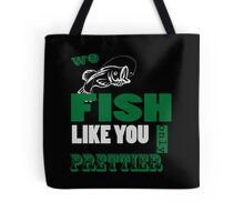 WE FISH LIKE YOU ONLY PRETTIER Tote Bag