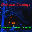 From Our House to Yours..Christmas card by MaeBelle