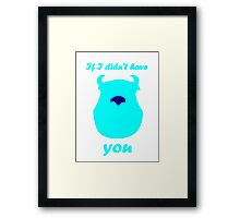 If I didn't have you Framed Print