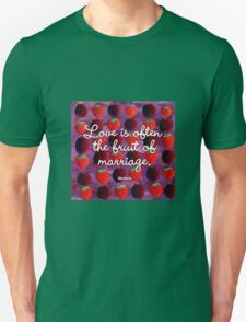 Love is often the fruit of marriage T-Shirt